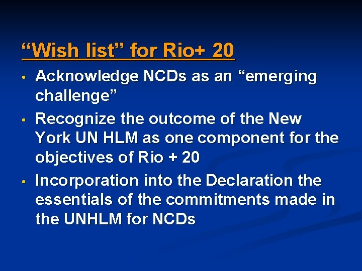 """""""Wish list"""" for Rio+ 20 • • • Acknowledge NCDs as an """"emerging challenge"""""""
