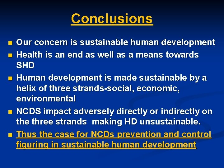 Conclusions n n n Our concern is sustainable human development Health is an end