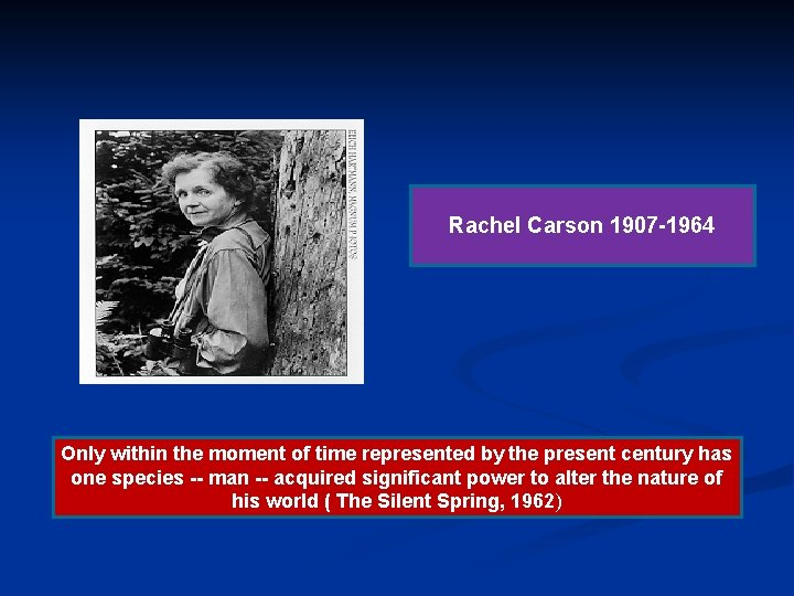 Rachel Carson 1907 -1964 Only within the moment of time represented by the present