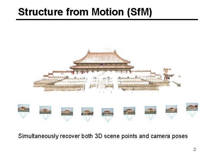 Structure from Motion (Sf. M) Simultaneously recover both 3 D scene points and camera