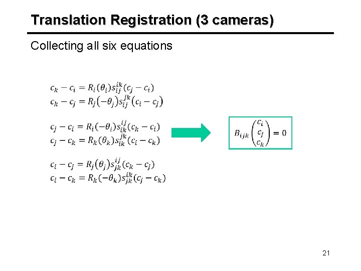 Translation Registration (3 cameras) Collecting all six equations 21