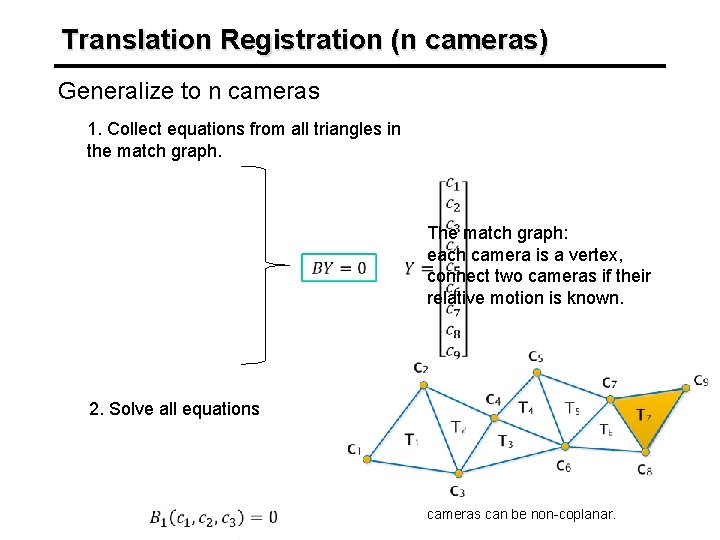 Translation Registration (n cameras) Generalize to n cameras 1. Collect equations from all triangles
