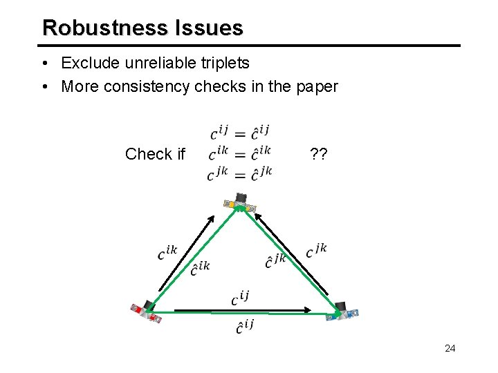 Robustness Issues • Exclude unreliable triplets • More consistency checks in the paper Check