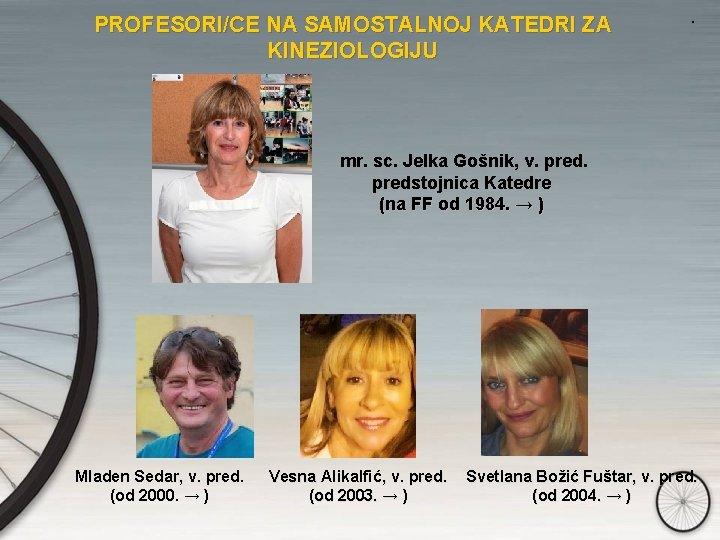 PROFESORI/CE NA SAMOSTALNOJ KATEDRI ZA KINEZIOLOGIJU . mr. sc. Jelka Gošnik, v. predstojnica Katedre