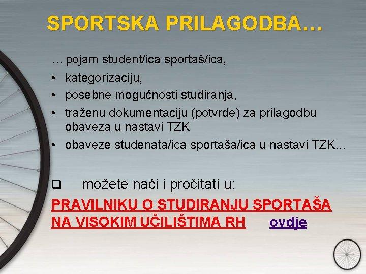 SPORTSKA PRILAGODBA… …pojam student/ica sportaš/ica, • kategorizaciju, • posebne mogućnosti studiranja, • traženu dokumentaciju