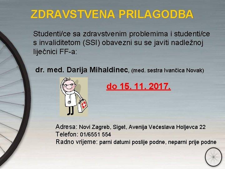 ZDRAVSTVENA PRILAGODBA Studenti/ce sa zdravstvenim problemima i studenti/ce s invaliditetom (SSI) obavezni su se