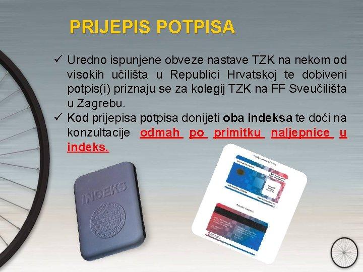 PRIJEPIS POTPISA ü Uredno ispunjene obveze nastave TZK na nekom od visokih učilišta u