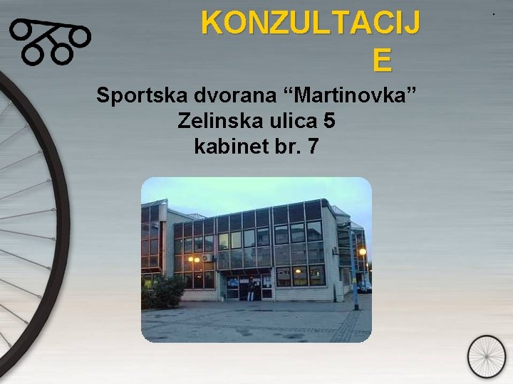 "KONZULTACIJ E Sportska dvorana ""Martinovka"" Zelinska ulica 5 kabinet br. 7 ."