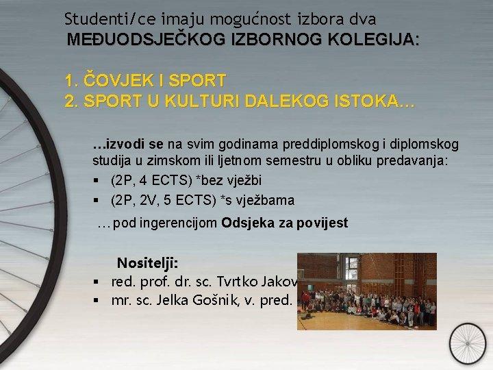 Studenti/ce imaju mogućnost izbora dva MEĐUODSJEČKOG IZBORNOG KOLEGIJA: 1. ČOVJEK I SPORT 2.