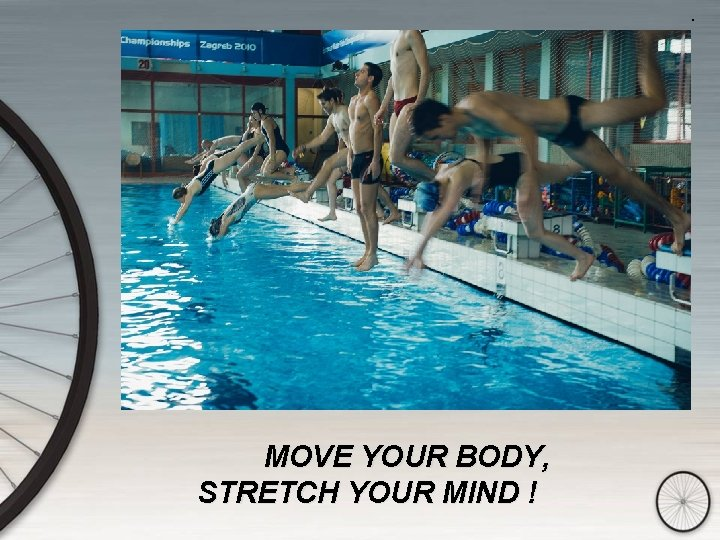 . MOVE YOUR BODY, STRETCH YOUR MIND !
