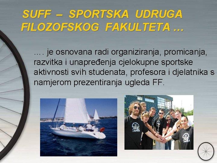 SUFF – SPORTSKA UDRUGA FILOZOFSKOG FAKULTETA … …. je osnovana radi organiziranja, promicanja, razvitka