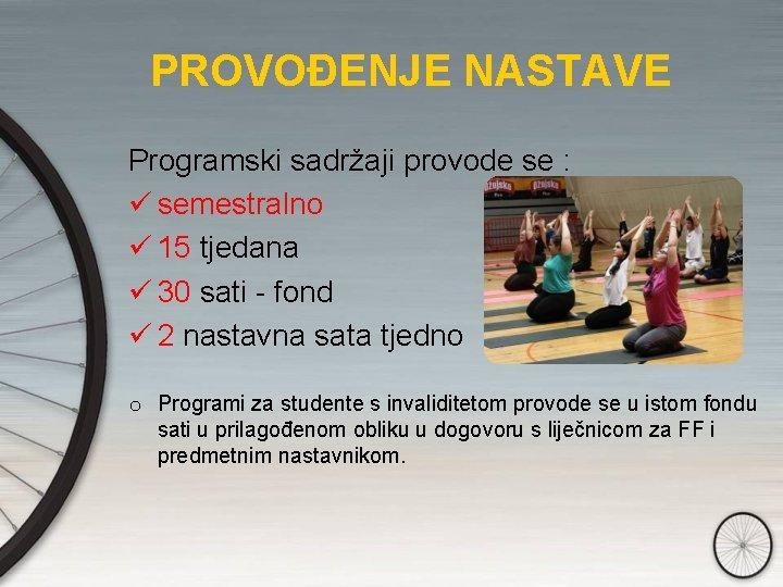 PROVOĐENJE NASTAVE Programski sadržaji provode se : ü semestralno ü 15 tjedana ü 30