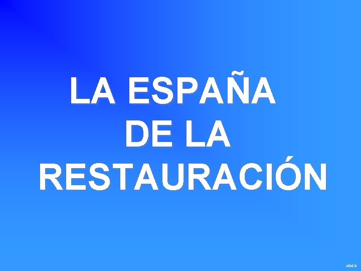 LA ESPAÑA DE LA RESTAURACIÓN M. M. G.