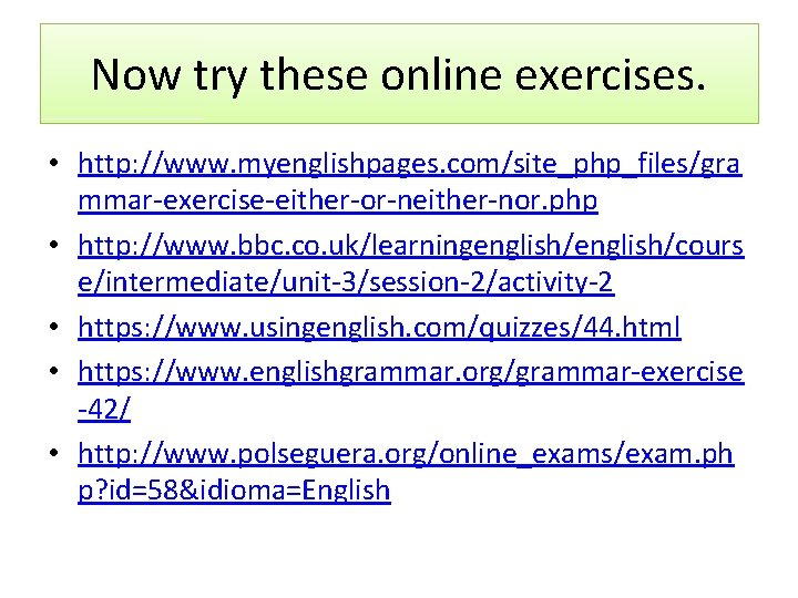 Now try these online exercises. • http: //www. myenglishpages. com/site_php_files/gra mmar-exercise-either-or-neither-nor. php • http: