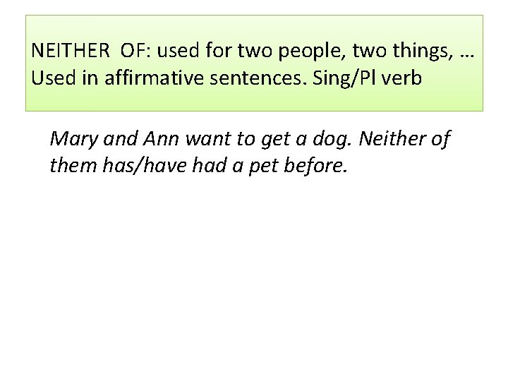 NEITHER OF: used for two people, two things, … Used in affirmative sentences. Sing/Pl