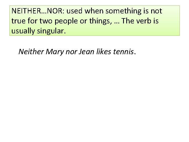NEITHER…NOR: used when something is not true for two people or things, … The