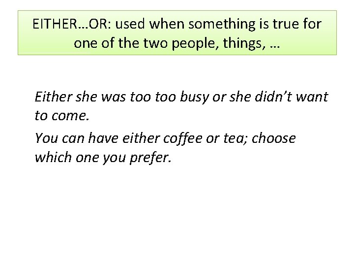 EITHER…OR: used when something is true for one of the two people, things, …