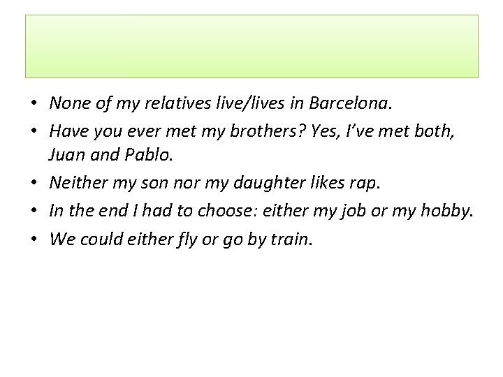 • None of my relatives live/lives in Barcelona. • Have you ever met