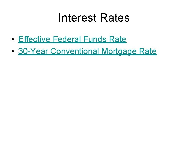 Interest Rates • Effective Federal Funds Rate • 30 -Year Conventional Mortgage Rate
