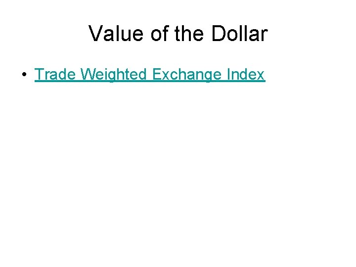 Value of the Dollar • Trade Weighted Exchange Index