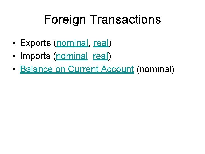 Foreign Transactions • Exports (nominal, real) • Imports (nominal, real) • Balance on Current