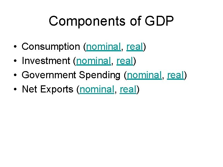 Components of GDP • • Consumption (nominal, real) Investment (nominal, real) Government Spending (nominal,