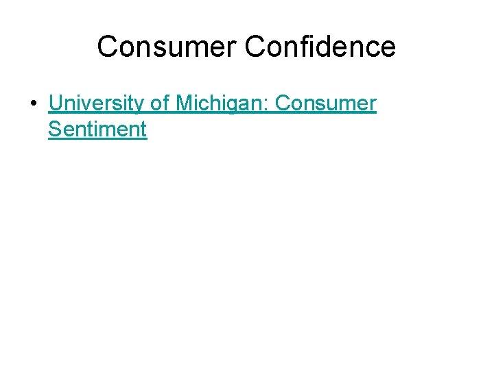 Consumer Confidence • University of Michigan: Consumer Sentiment