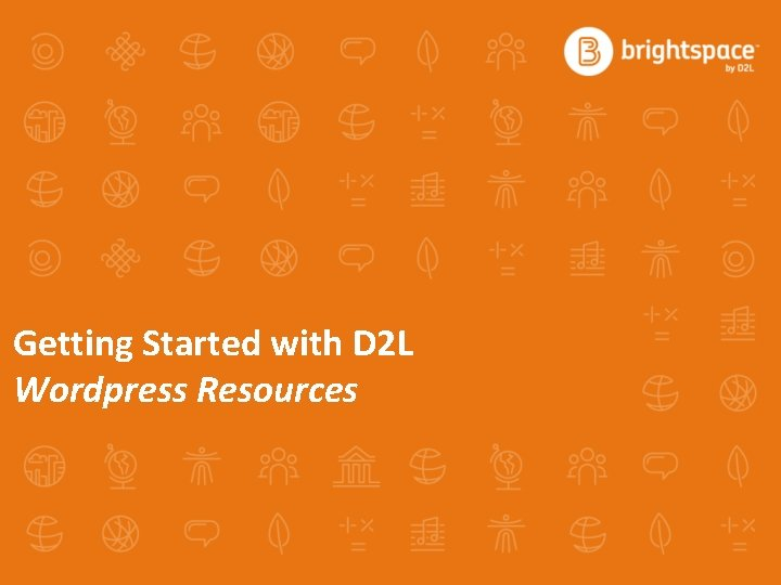 Getting Started with D 2 L Wordpress Resources