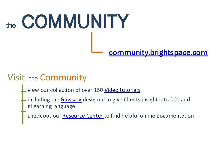 the COMMUNITY community. brightspace. com Visit the Community view our collection of over 150