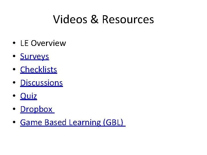Videos & Resources • • LE Overview Surveys Checklists Discussions Quiz Dropbox Game Based