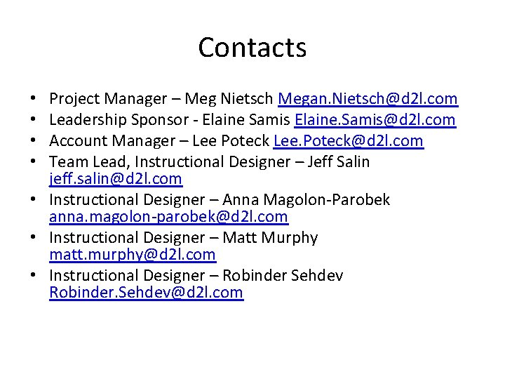 Contacts Project Manager – Meg Nietsch Megan. Nietsch@d 2 l. com Leadership Sponsor -