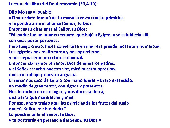 Lectura del libro del Deuteronomio (26, 4 -10): Dijo Moisés al pueblo: «El sacerdote