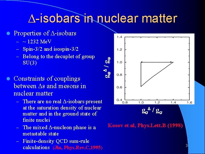 -isobars in nuclear matter Properties of -isobars – ~ 1232 Me. V –