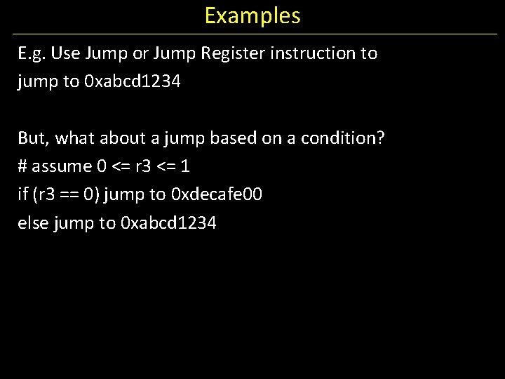 Examples E. g. Use Jump or Jump Register instruction to jump to 0 xabcd