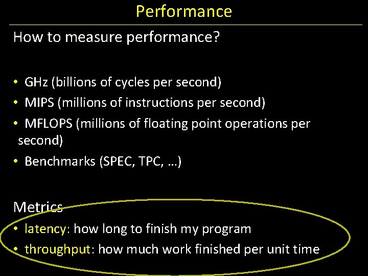 Performance How to measure performance? • GHz (billions of cycles per second) • MIPS
