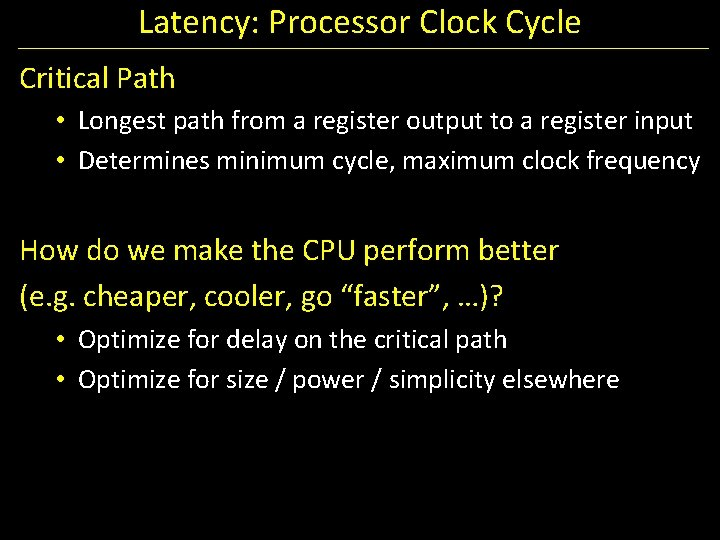Latency: Processor Clock Cycle Critical Path • Longest path from a register output to