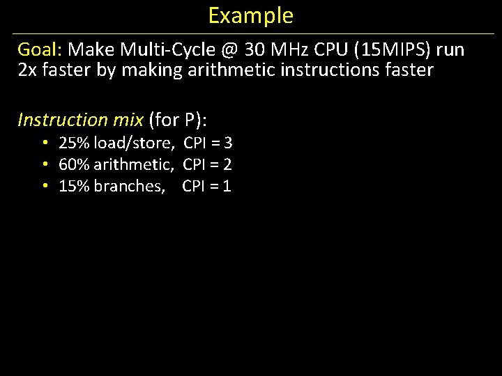 Example Goal: Make Multi-Cycle @ 30 MHz CPU (15 MIPS) run 2 x faster