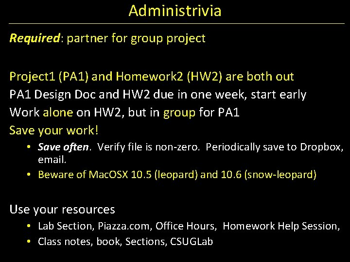 Administrivia Required: partner for group project Project 1 (PA 1) and Homework 2 (HW