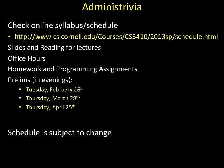 Administrivia Check online syllabus/schedule • http: //www. cs. cornell. edu/Courses/CS 3410/2013 sp/schedule. html Slides