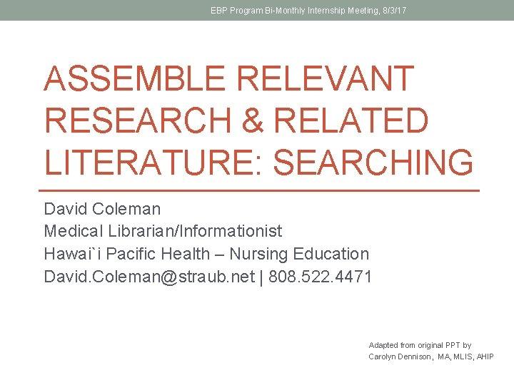 EBP Program Bi-Monthly Internship Meeting, 8/3/17 ASSEMBLE RELEVANT RESEARCH & RELATED LITERATURE: SEARCHING David