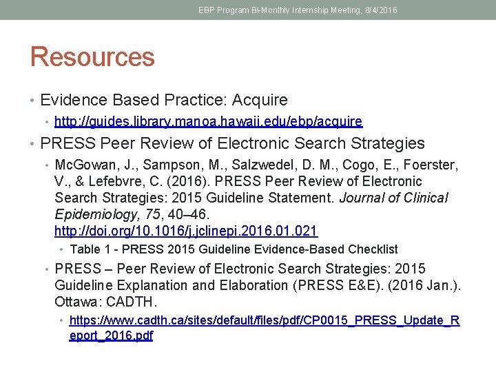 EBP Program Bi-Monthly Internship Meeting, 8/4/2016 Resources • Evidence Based Practice: Acquire • http: