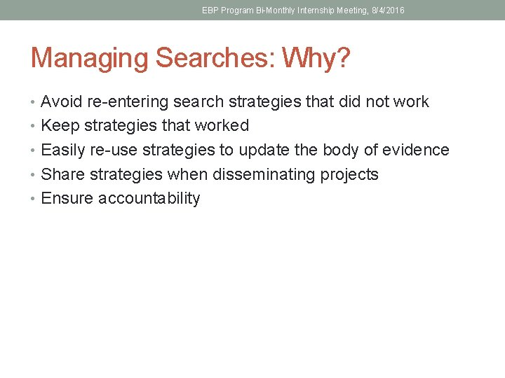 EBP Program Bi-Monthly Internship Meeting, 8/4/2016 Managing Searches: Why? • Avoid re-entering search strategies