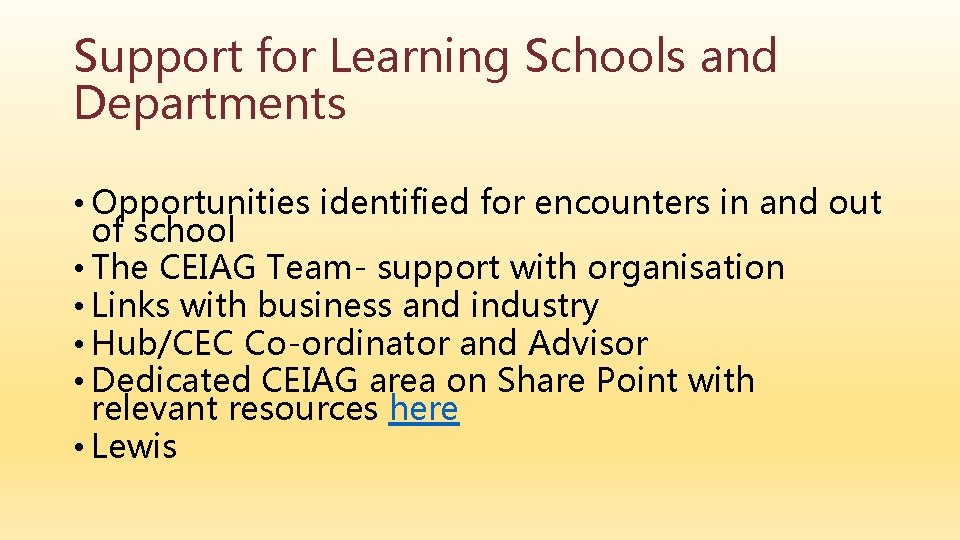 Support for Learning Schools and Departments • Opportunities identified for encounters in and out