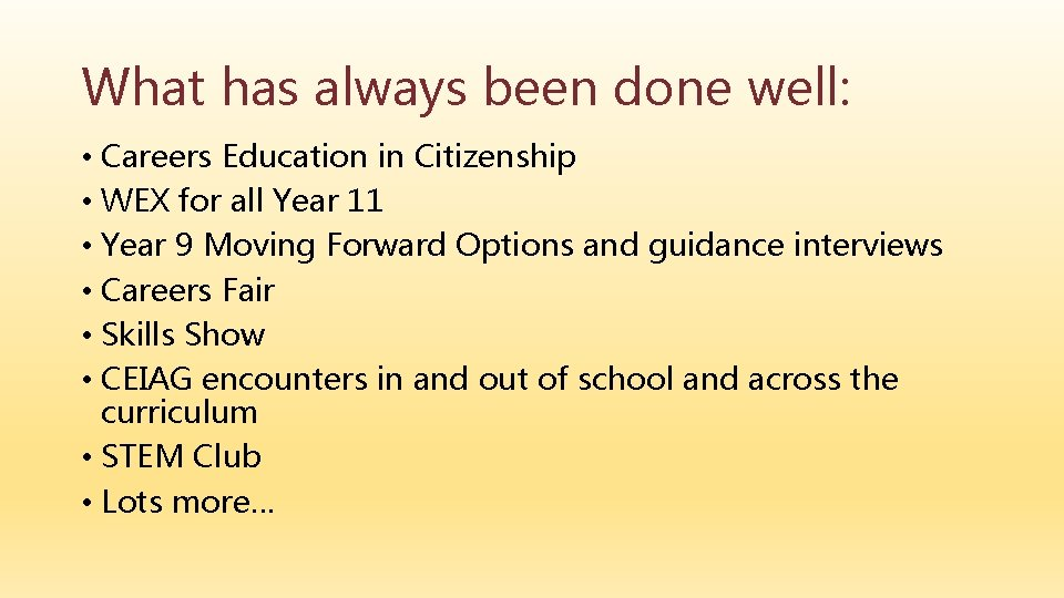 What has always been done well: • Careers Education in Citizenship • WEX for