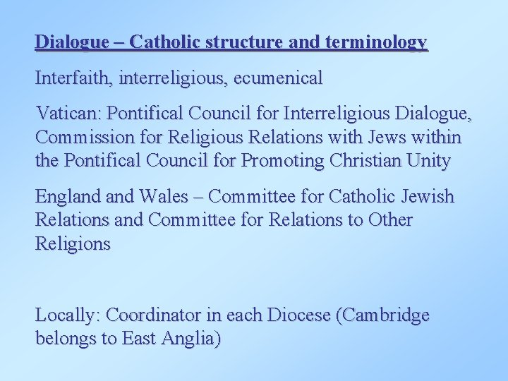 Dialogue – Catholic structure and terminology Interfaith, interreligious, ecumenical Vatican: Pontifical Council for Interreligious
