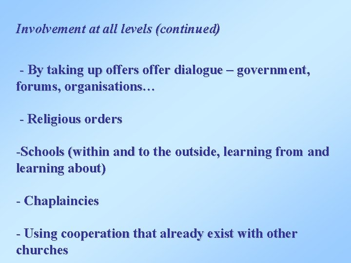 Involvement at all levels (continued) - By taking up offers offer dialogue – government,
