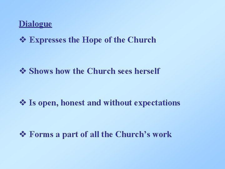 Dialogue v Expresses the Hope of the Church v Shows how the Church sees