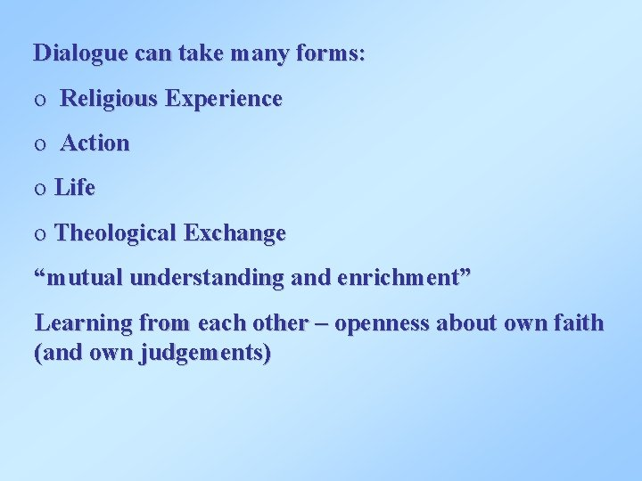 Dialogue can take many forms: o Religious Experience o Action o Life o Theological