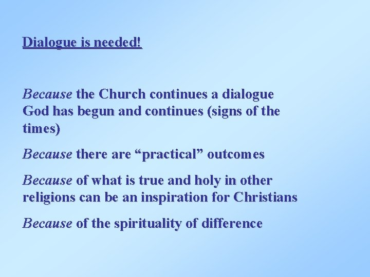 Dialogue is needed! Because the Church continues a dialogue God has begun and continues