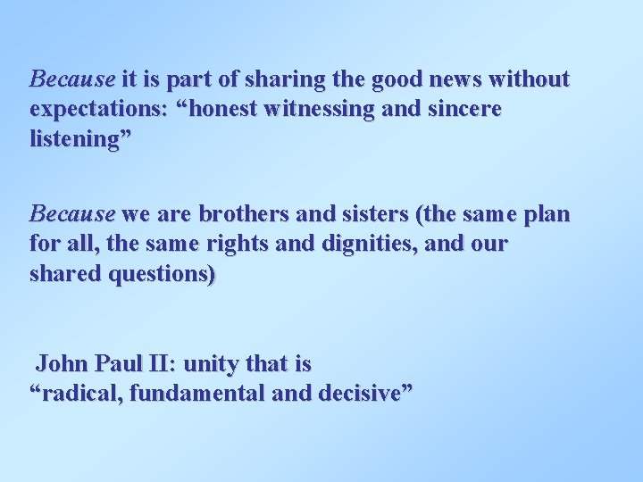 """Because it is part of sharing the good news without expectations: """"honest witnessing and"""